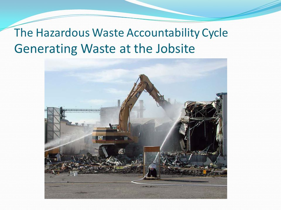 The Hazardous Waste Accountability Cycle Generating Waste at the Jobsite