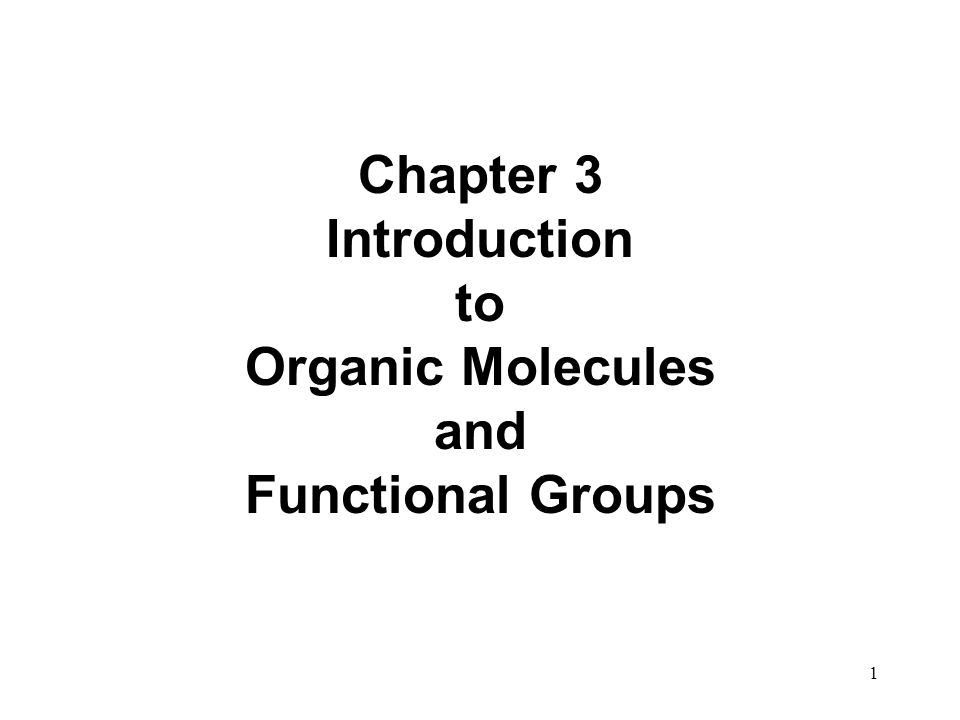 1 Chapter 3 Introduction to Organic Molecules and Functional Groups