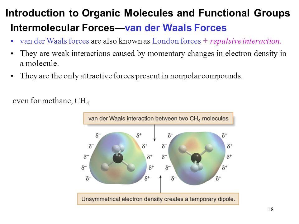 18 Intermolecular Forces—van der Waals Forces van der Waals forces are also known as London forces + repulsive interaction. They are weak interactions
