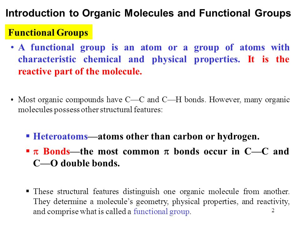 2 A functional group is an atom or a group of atoms with characteristic chemical and physical properties. It is the reactive part of the molecule. Mos