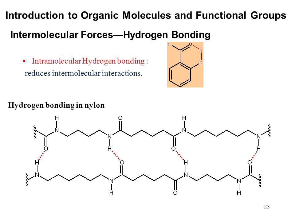 23 Intramolecular Hydrogen bonding : reduces intermolecular interactions. Intermolecular Forces—Hydrogen Bonding Introduction to Organic Molecules and
