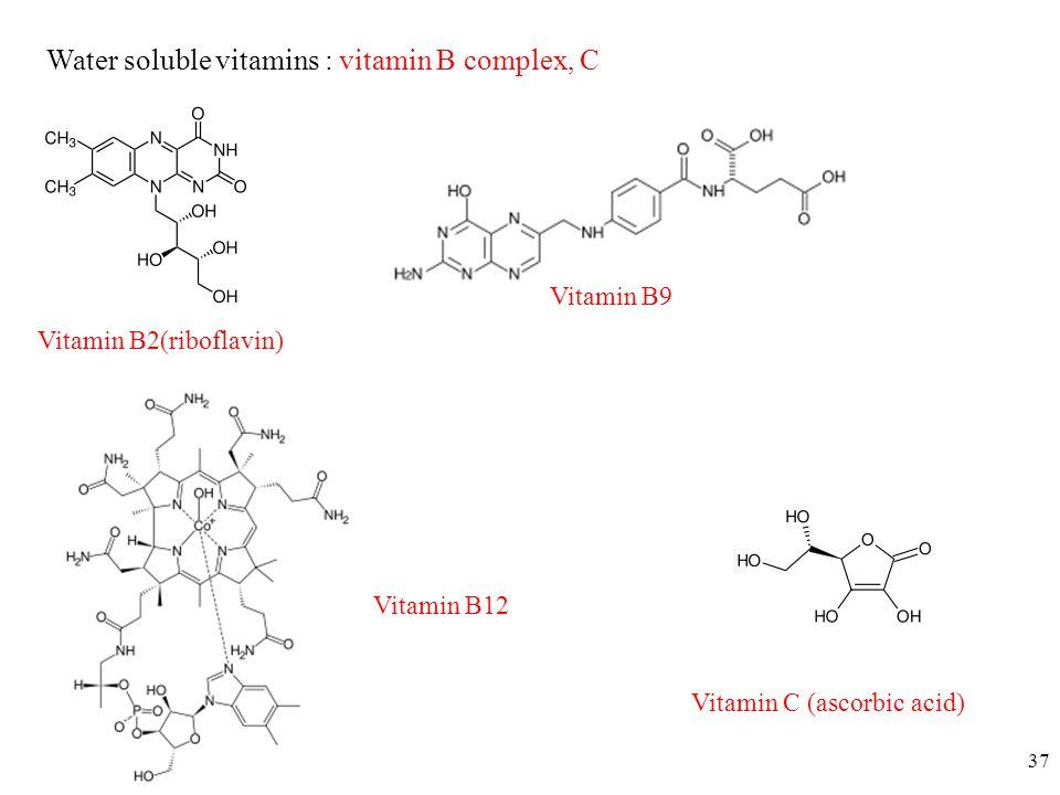 37 Water soluble vitamins : vitamin B complex, C Vitamin C (ascorbic acid) Vitamin B2(riboflavin) Vitamin B9 Vitamin B12