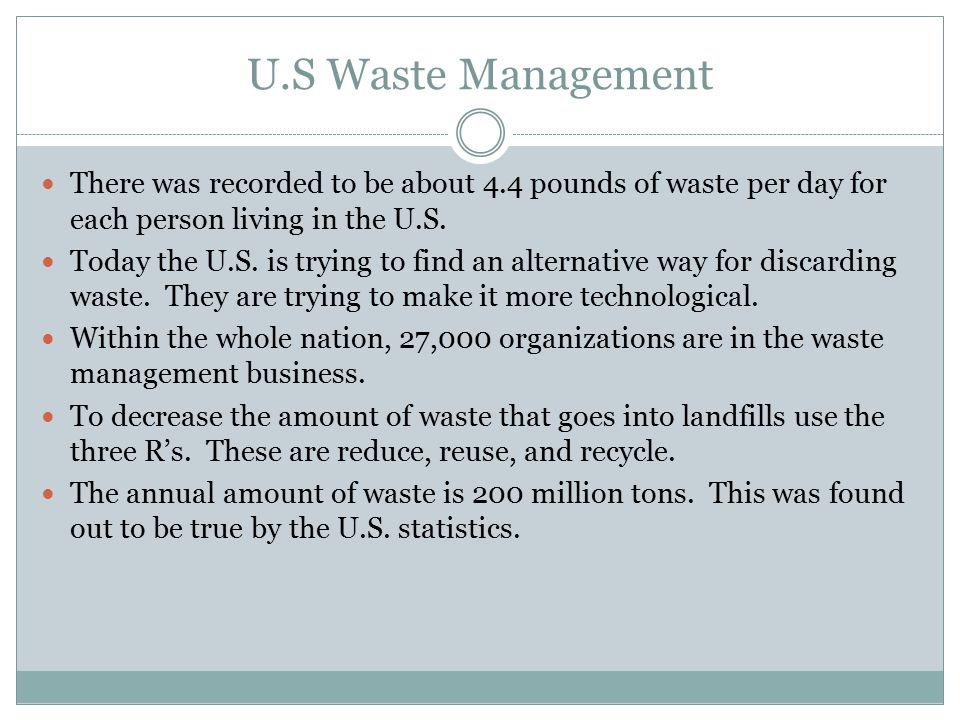 U.S Waste Management There was recorded to be about 4.4 pounds of waste per day for each person living in the U.S.