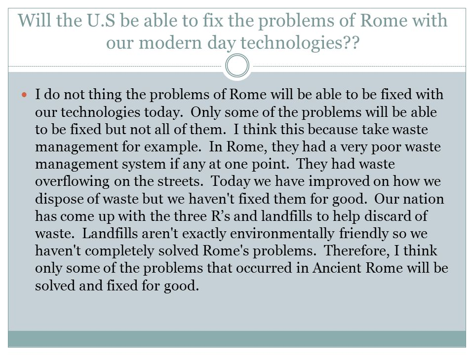 Will the U.S be able to fix the problems of Rome with our modern day technologies .