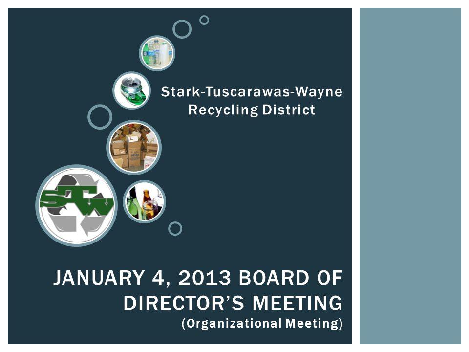 JANUARY 4, 2013 BOARD OF DIRECTOR'S MEETING (Organizational Meeting) Stark-Tuscarawas-Wayne Recycling District