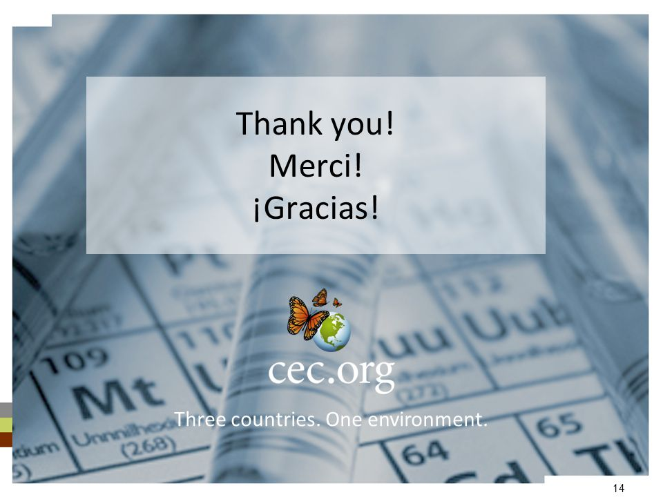 14 Thank you! Merci! ¡Gracias! Three countries. One environment.