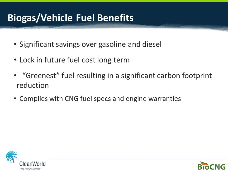 Biogas/Vehicle Fuel Benefits Significant savings over gasoline and diesel Lock in future fuel cost long term Greenest fuel resulting in a significant carbon footprint reduction Complies with CNG fuel specs and engine warranties 11