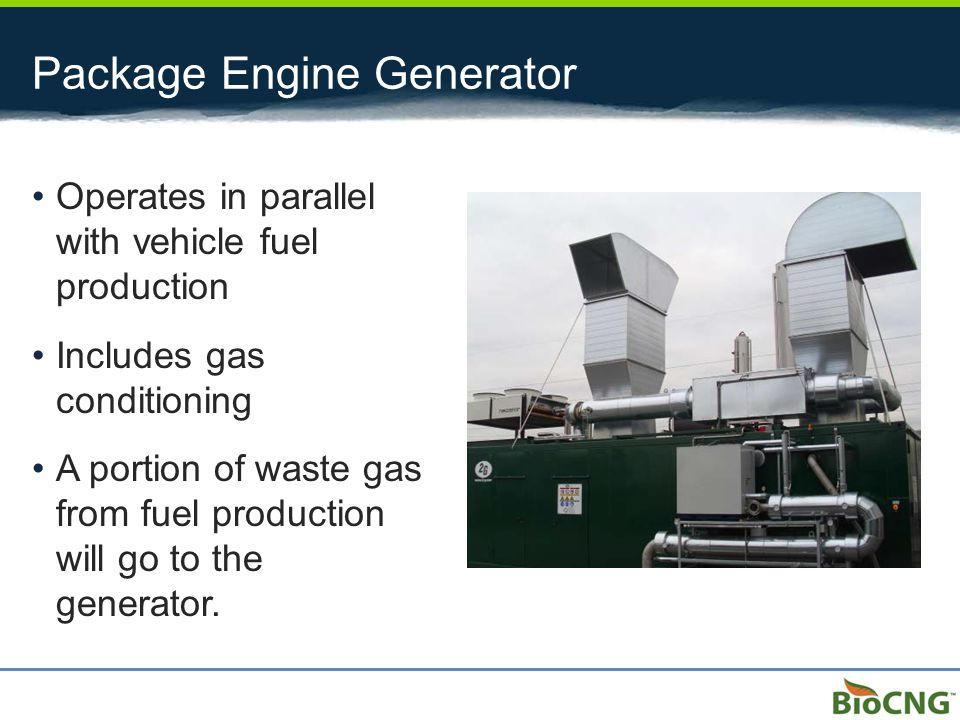 Package Engine Generator Operates in parallel with vehicle fuel production Includes gas conditioning A portion of waste gas from fuel production will go to the generator.