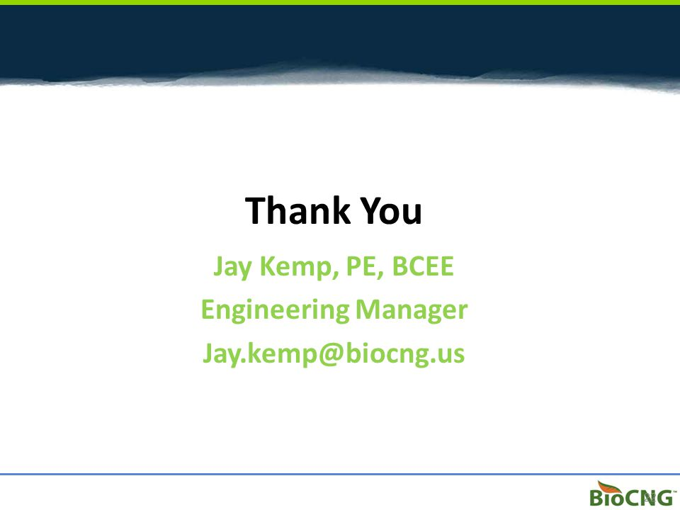Thank You Jay Kemp, PE, BCEE Engineering Manager Jay.kemp@biocng.us Katie Oliver-Applications Engineer Katie.Oliver@cleanworld.com 22