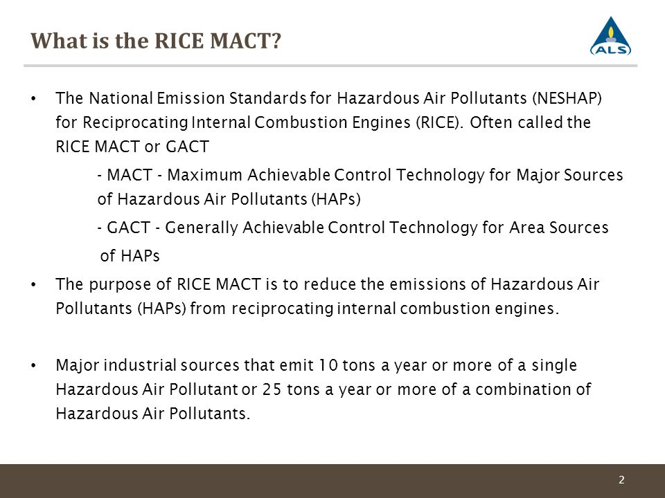 What is the RICE MACT? The National Emission Standards for Hazardous Air Pollutants (NESHAP) for Reciprocating Internal Combustion Engines (RICE). Oft