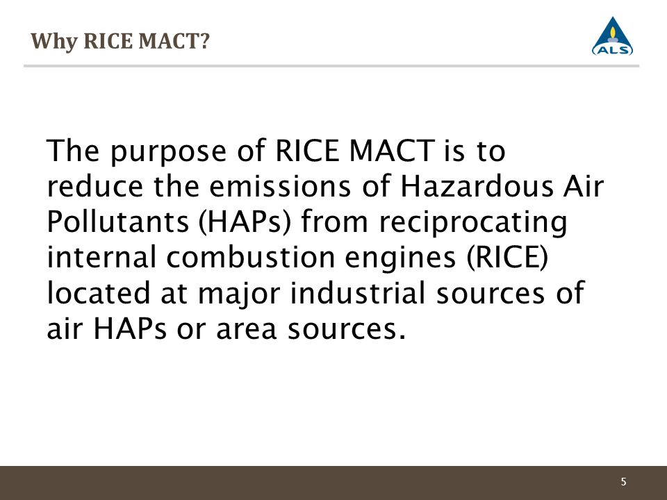 Why RICE MACT? 5 The purpose of RICE MACT is to reduce the emissions of Hazardous Air Pollutants (HAPs) from reciprocating internal combustion engines