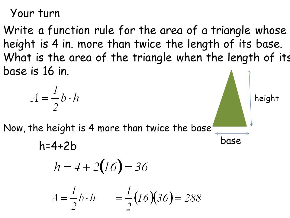 Your turn Write a function rule for the area of a triangle whose height is 4 in.