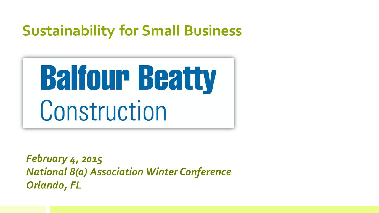 February 4, 2015 National 8(a) Association Winter Conference Orlando, FL Sustainability for Small Business