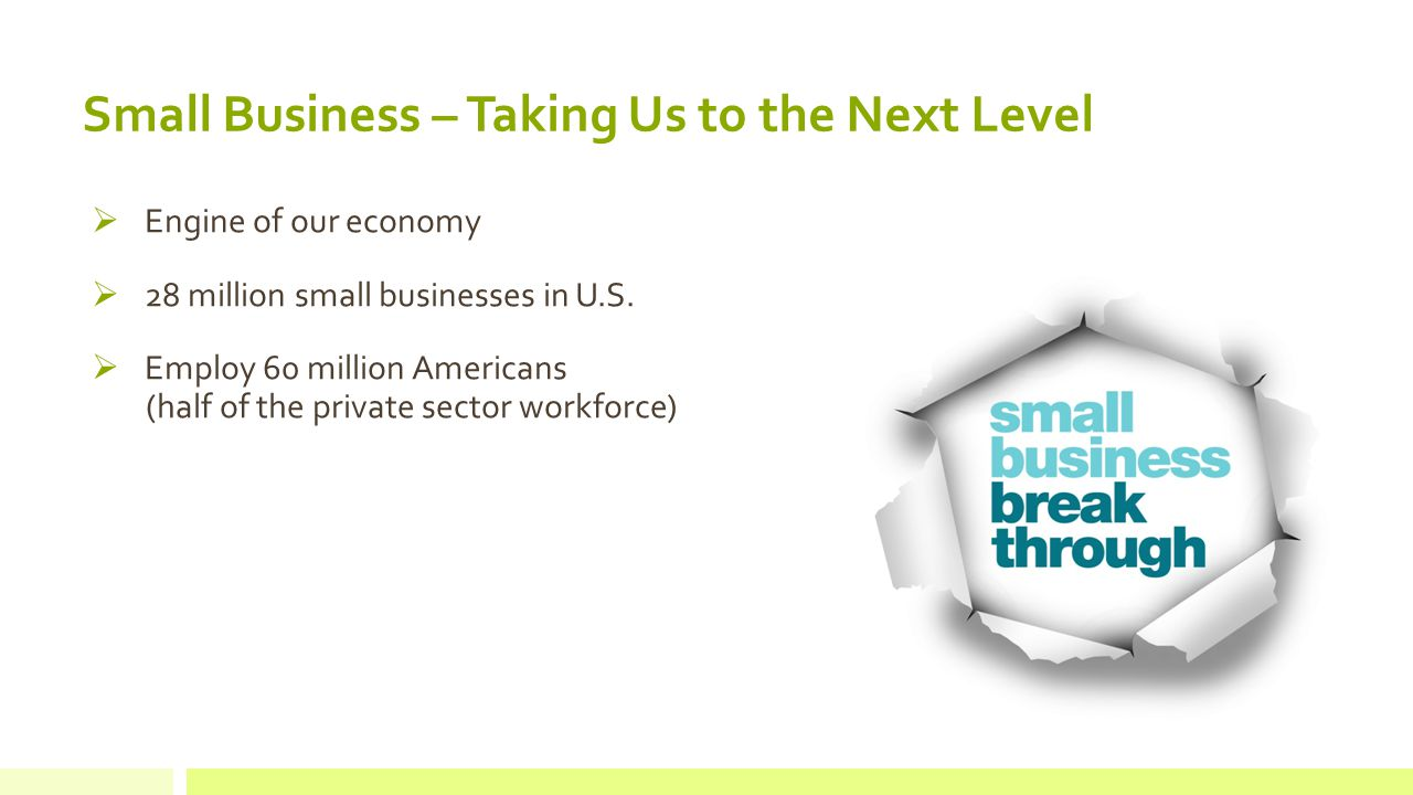  Engine of our economy  28 million small businesses in U.S.