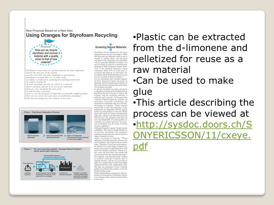 Plastic can be extracted from the d-limonene and pelletized for reuse as a raw material Can be used to make glue This article describing the process can be viewed at http://sysdoc.doors.ch/S ONYERICSSON/11/cxeye.