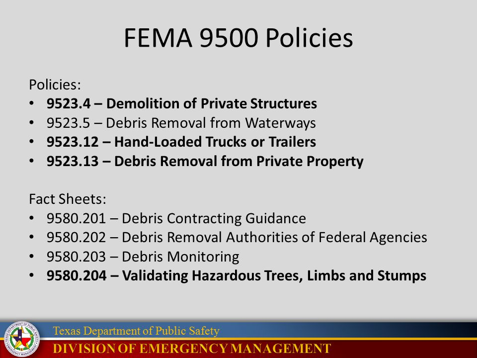 Texas Department of Public Safety FEMA 9500 Policies Policies: 9523.4 – Demolition of Private Structures 9523.5 – Debris Removal from Waterways 9523.1