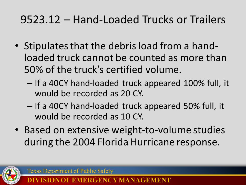 Texas Department of Public Safety 9523.12 – Hand-Loaded Trucks or Trailers Stipulates that the debris load from a hand- loaded truck cannot be counted as more than 50% of the truck's certified volume.
