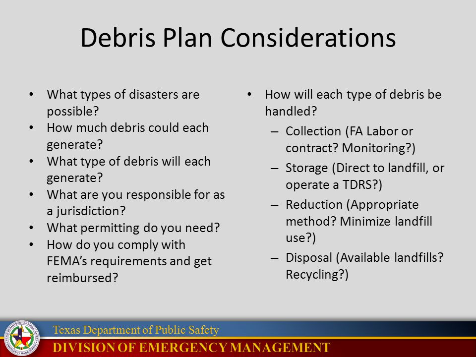 Texas Department of Public Safety Debris Plan Considerations What types of disasters are possible.