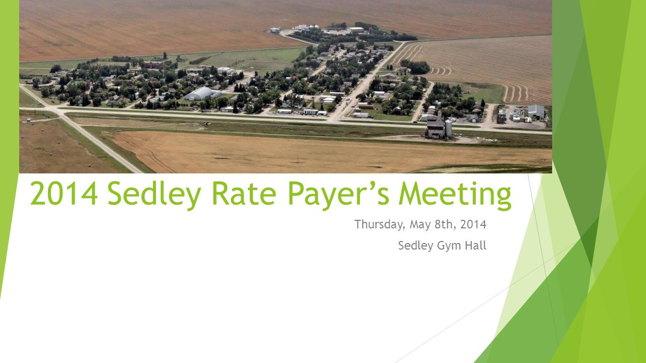 2014 Sedley Rate Payer's Meeting Thursday, May 8th, 2014 Sedley Gym Hall