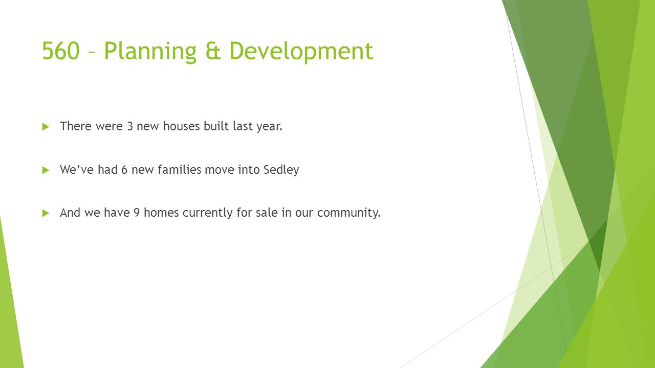 560 – Planning & Development  There were 3 new houses built last year.