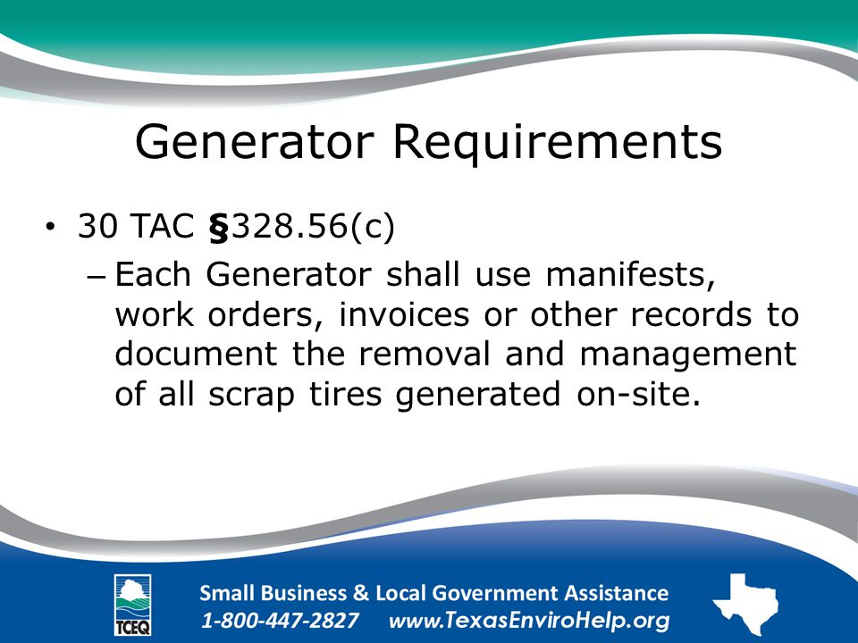 Generator Requirements 30 TAC §328.56(c) – Each Generator shall use manifests, work orders, invoices or other records to document the removal and management of all scrap tires generated on-site.