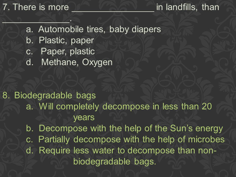 7. There is more ________________ in landfills, than _____________.