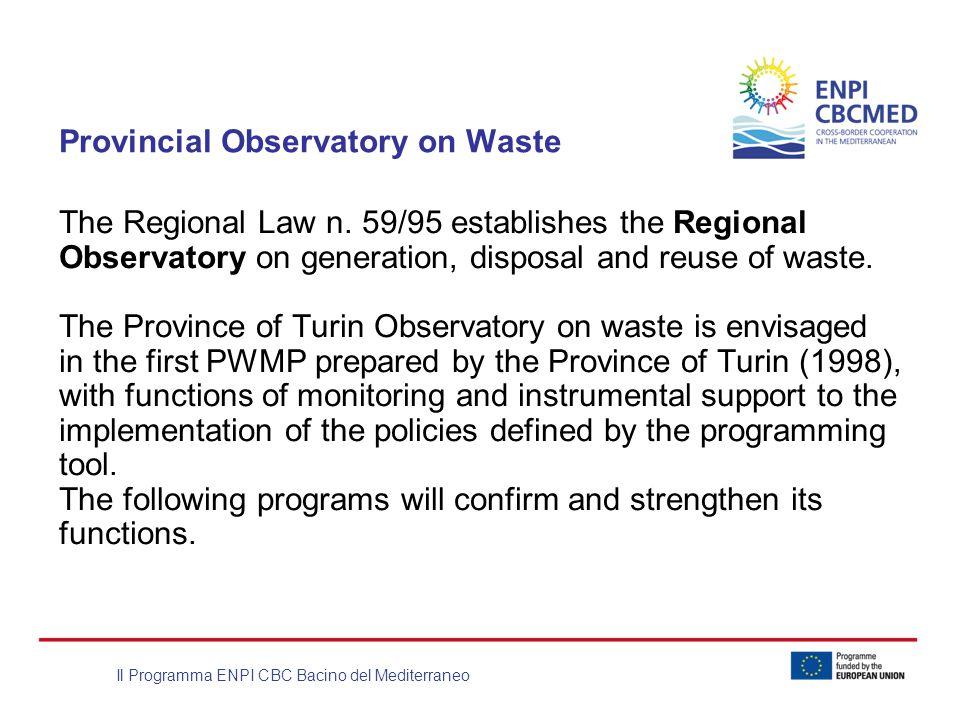 Il Programma ENPI CBC Bacino del Mediterraneo Provincial Observatory on Waste The Regional Law n. 59/95 establishes the Regional Observatory on genera