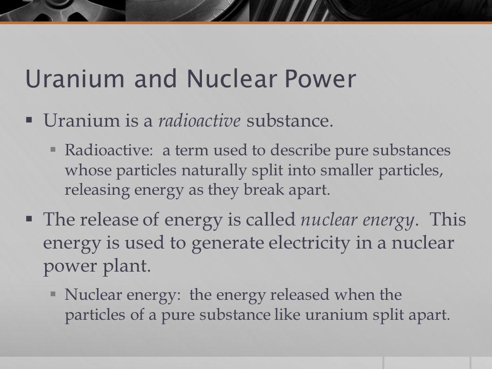Uranium and Nuclear Power  Uranium is a radioactive substance.
