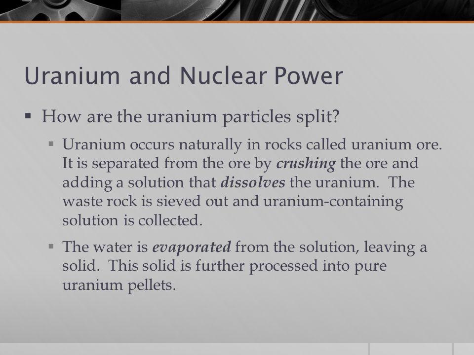 Uranium and Nuclear Power  How are the uranium particles split.