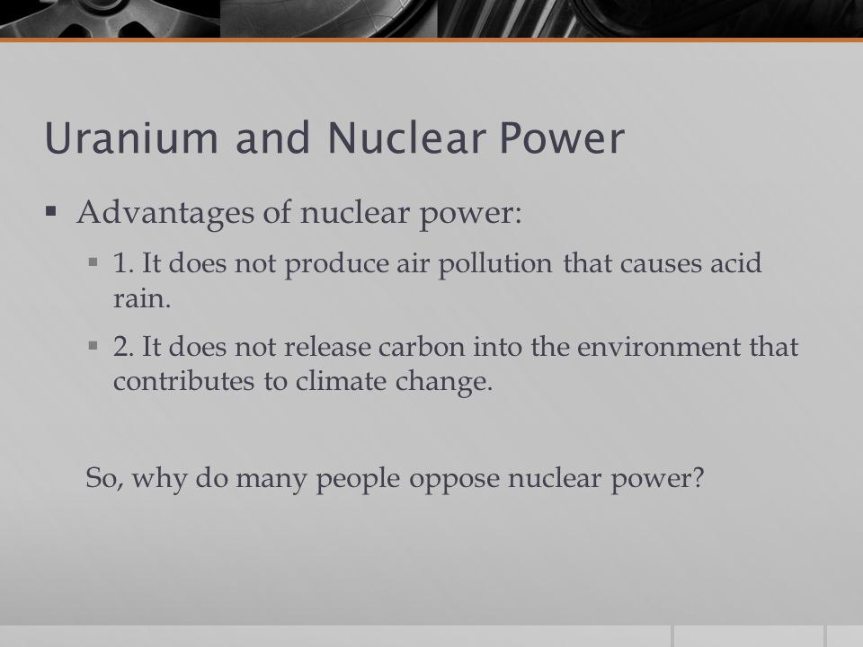 Uranium and Nuclear Power  Advantages of nuclear power:  1.