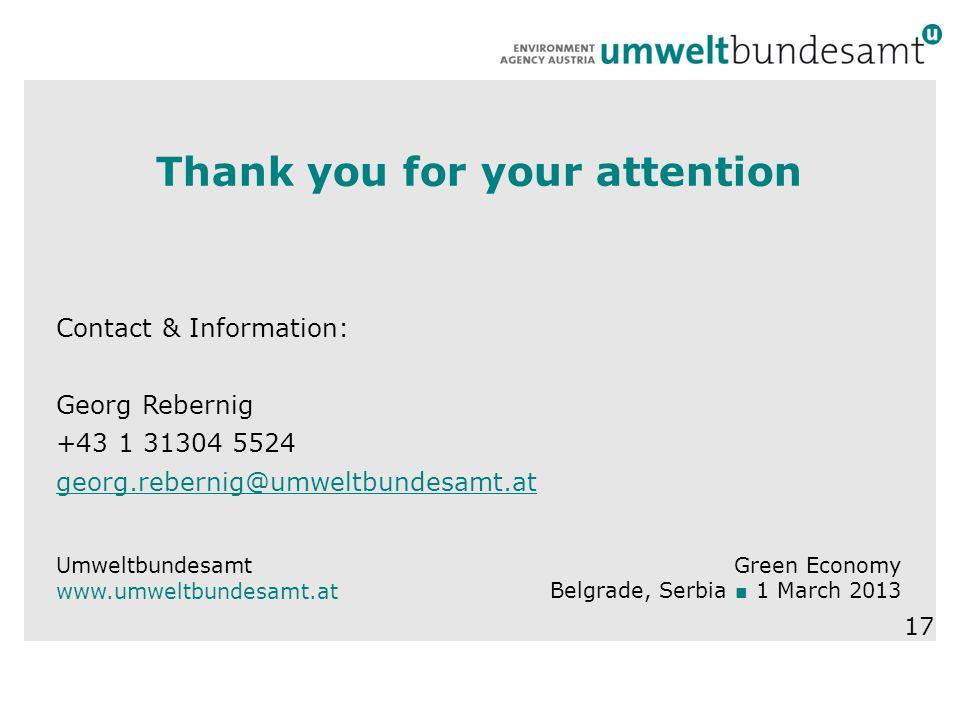 Thank you for your attention Contact & Information: Georg Rebernig +43 1 31304 5524 georg.rebernig@umweltbundesamt.at Umweltbundesamt www.umweltbundesamt.at Green Economy Belgrade, Serbia ■ 1 March 2013 17