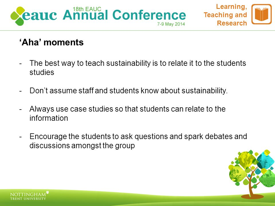 'Aha' moments -The best way to teach sustainability is to relate it to the students studies -Don't assume staff and students know about sustainability.