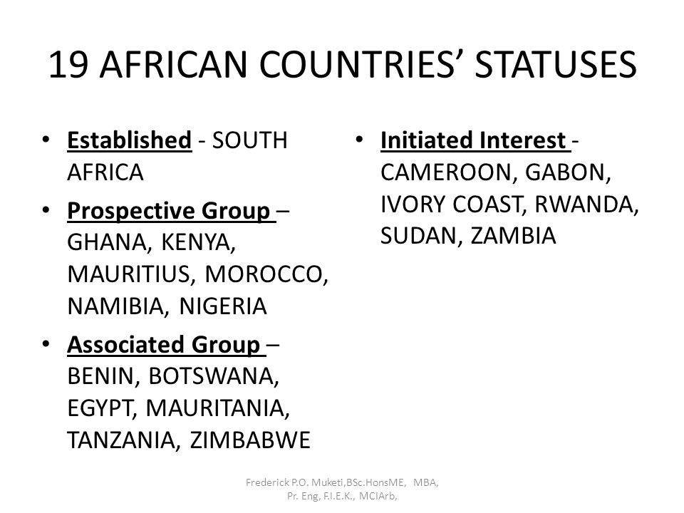 19 AFRICAN COUNTRIES' STATUSES Established - SOUTH AFRICA Prospective Group – GHANA, KENYA, MAURITIUS, MOROCCO, NAMIBIA, NIGERIA Associated Group – BE