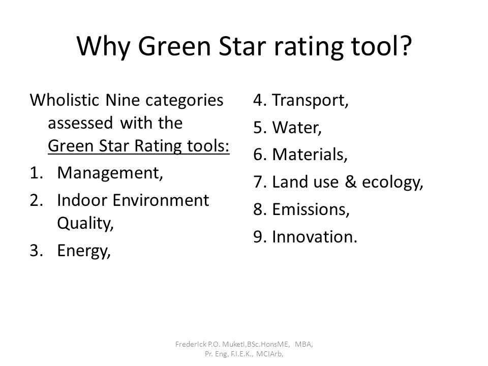 Why Green Star rating tool? 4. Transport, 5. Water, 6. Materials, 7. Land use & ecology, 8. Emissions, 9. Innovation. Frederick P.O. Muketi,BSc.HonsME