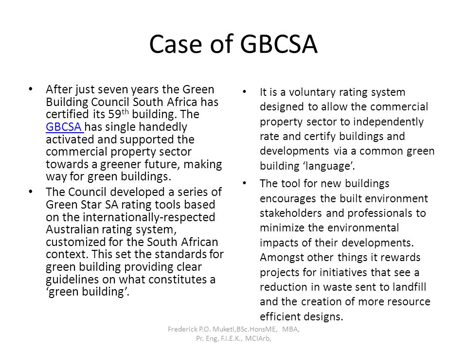 Case of GBCSA After just seven years the Green Building Council South Africa has certified its 59 th building. The GBCSA has single handedly activated