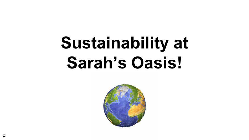 Sustainability at Sarah's Oasis! E