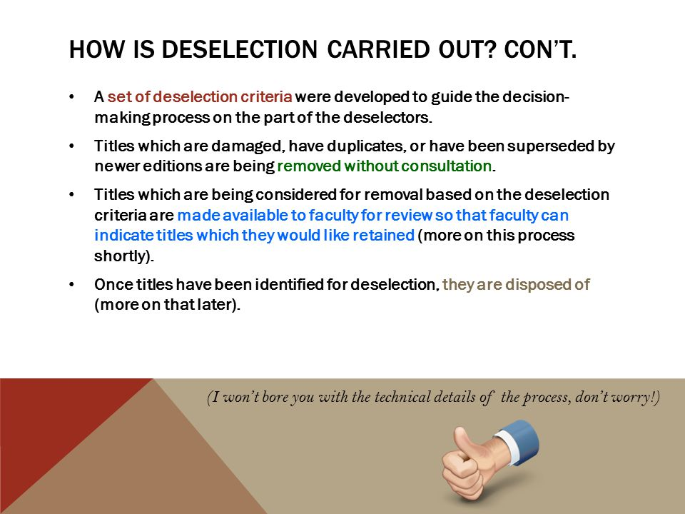 DESELECTION CRITERIA Titles which have not shown significant circulation since 1999 (i.e., 1-2 check-outs since 1999).