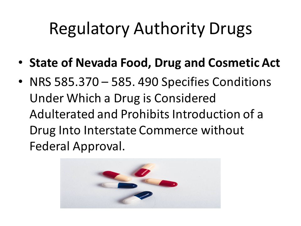 Regulatory Authority Drugs State of Nevada Food, Drug and Cosmetic Act NRS 585.370 – 585.