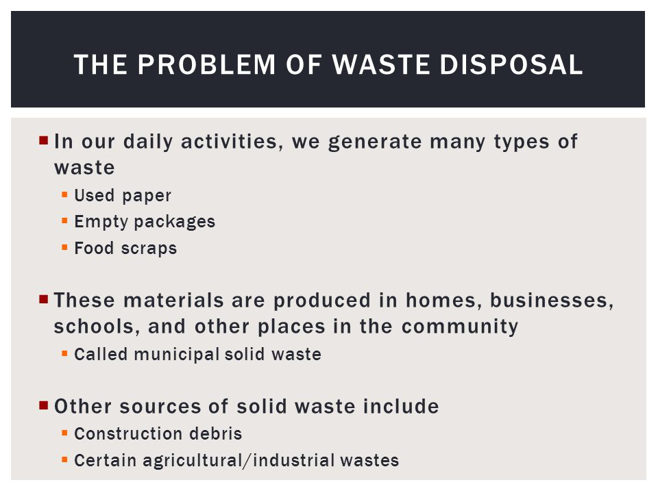 Three methods of handling solid waste:  Burning  Burying  Recycling Each has its advantages and disadvantages THE PROBLEM OF WASTE DISPOSAL