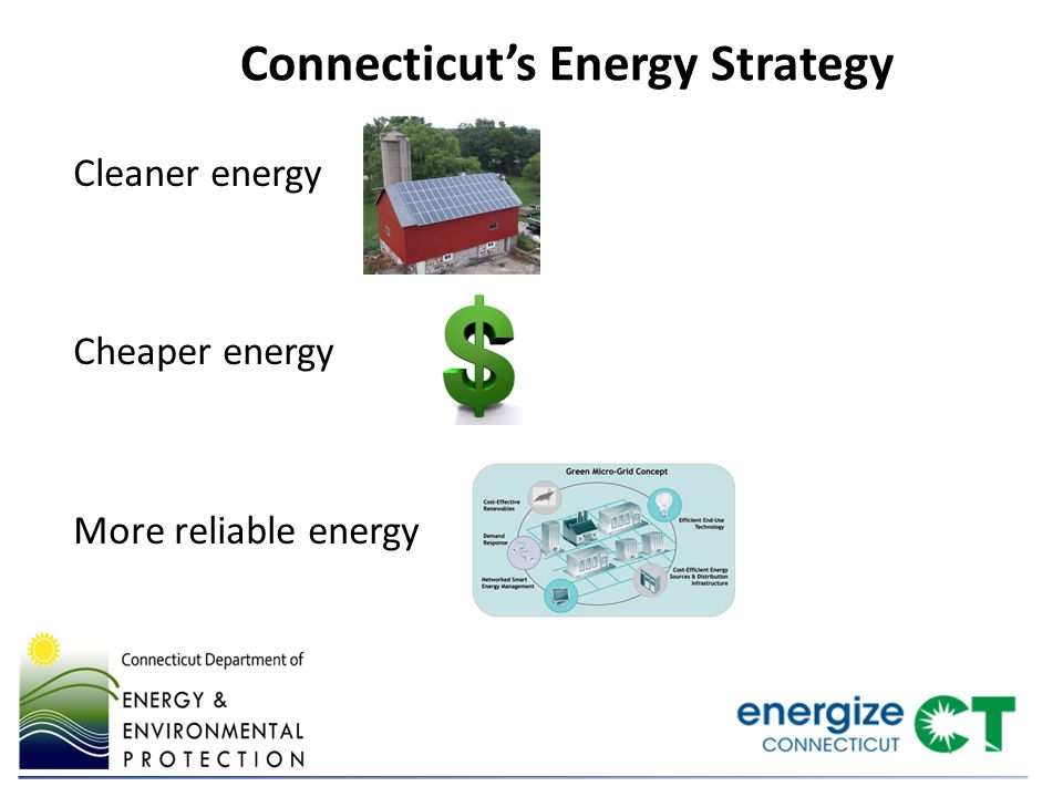 Connecticut's Energy Strategy Cleaner energy Cheaper energy More reliable energy