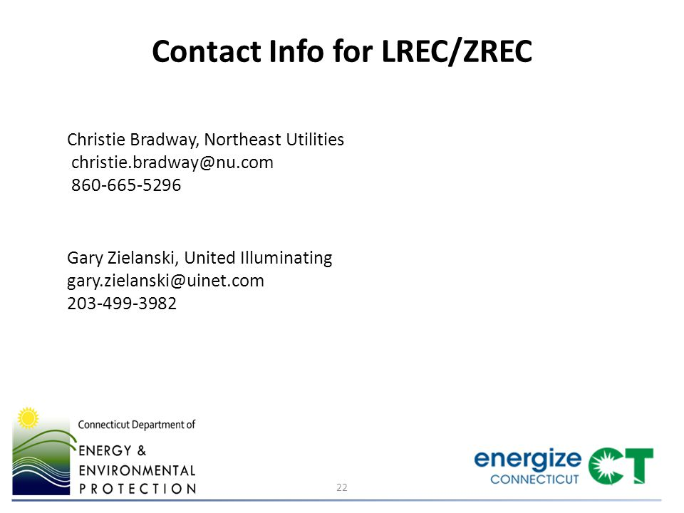 22 Contact Info for LREC/ZREC Christie Bradway, Northeast Utilities christie.bradway@nu.com 860-665-5296 Gary Zielanski, United Illuminating gary.ziel