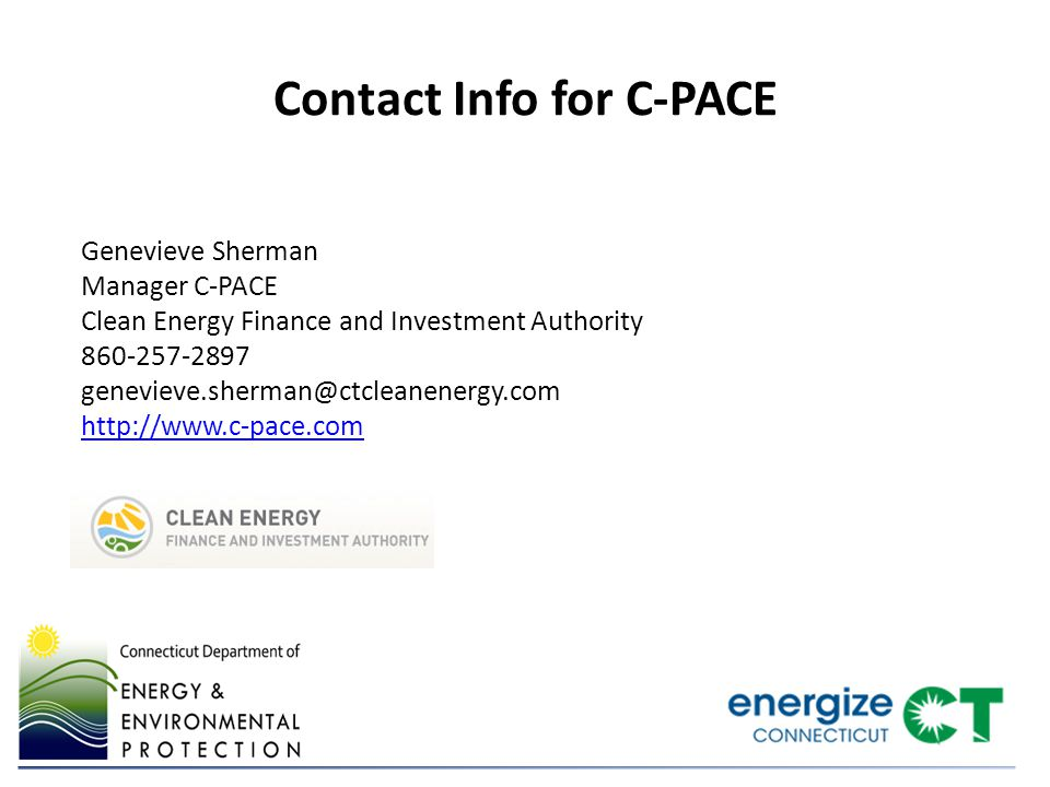 Genevieve Sherman Manager C-PACE Clean Energy Finance and Investment Authority 860-257-2897 genevieve.sherman@ctcleanenergy.com http://www.c-pace.com http://www.c-pace.com Contact Info for C-PACE
