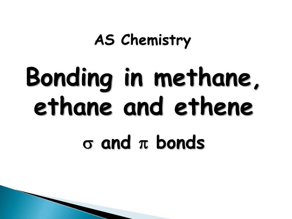 Bonding in methane, ethane and ethene  and  bonds AS Chemistry