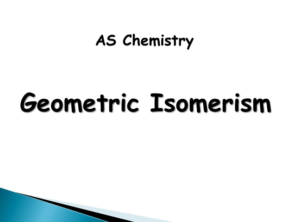 Geometric Isomerism AS Chemistry