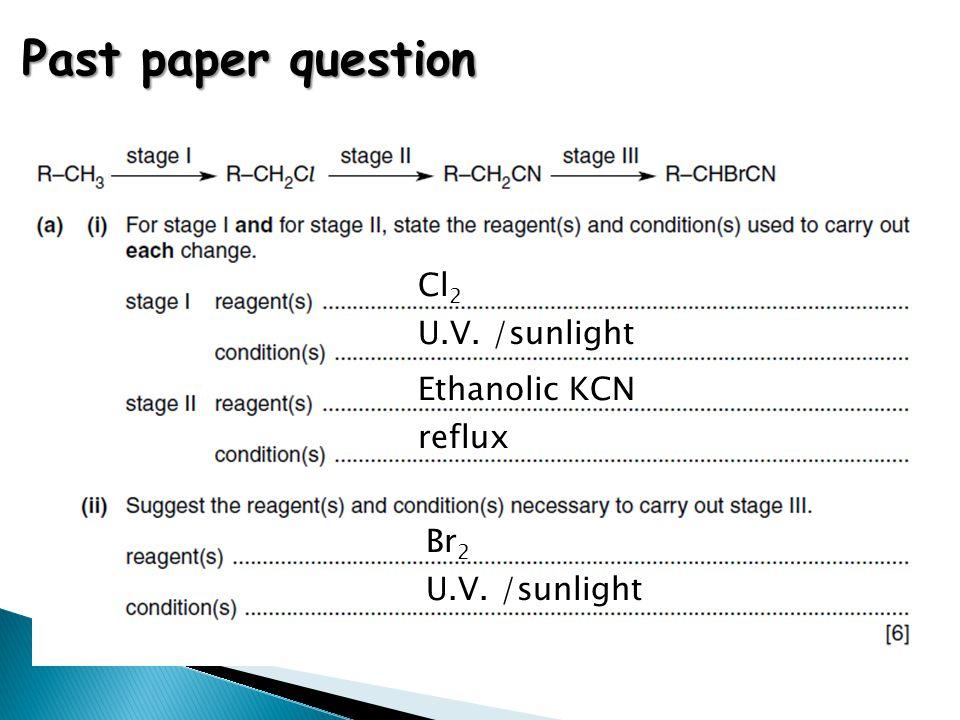 Past paper question Cl 2 U.V. /sunlight Ethanolic KCN reflux Br 2 U.V. /sunlight