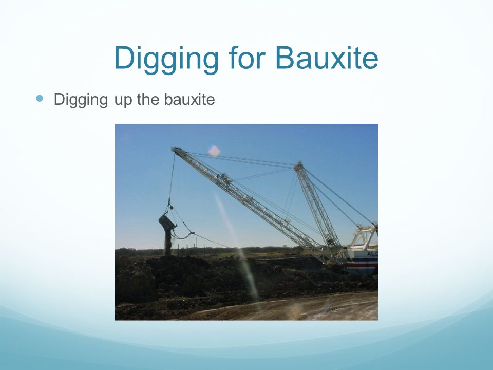 Digging for Bauxite Digging up the bauxite