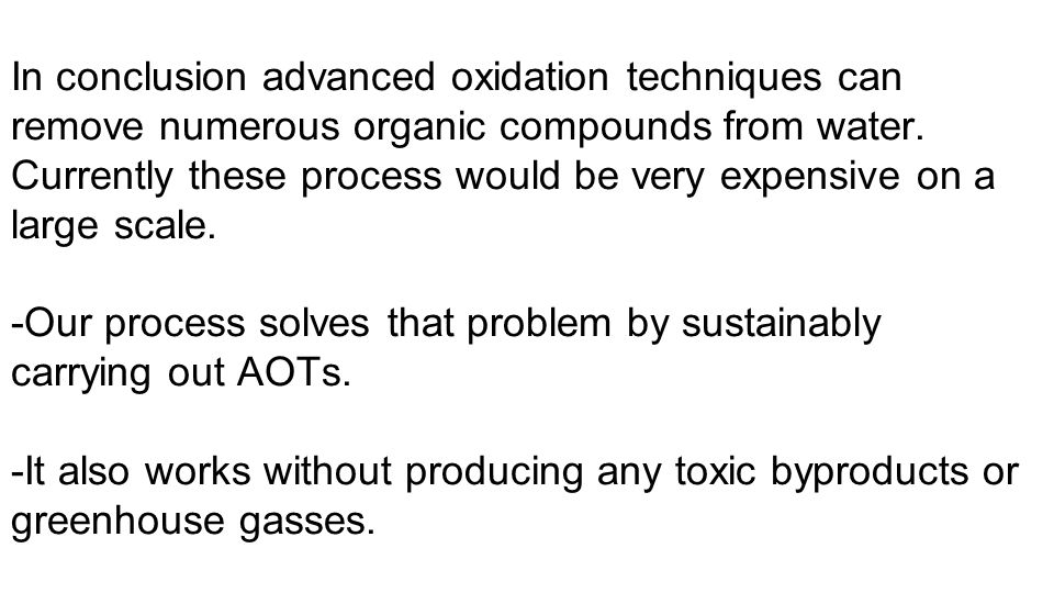 In conclusion advanced oxidation techniques can remove numerous organic compounds from water.
