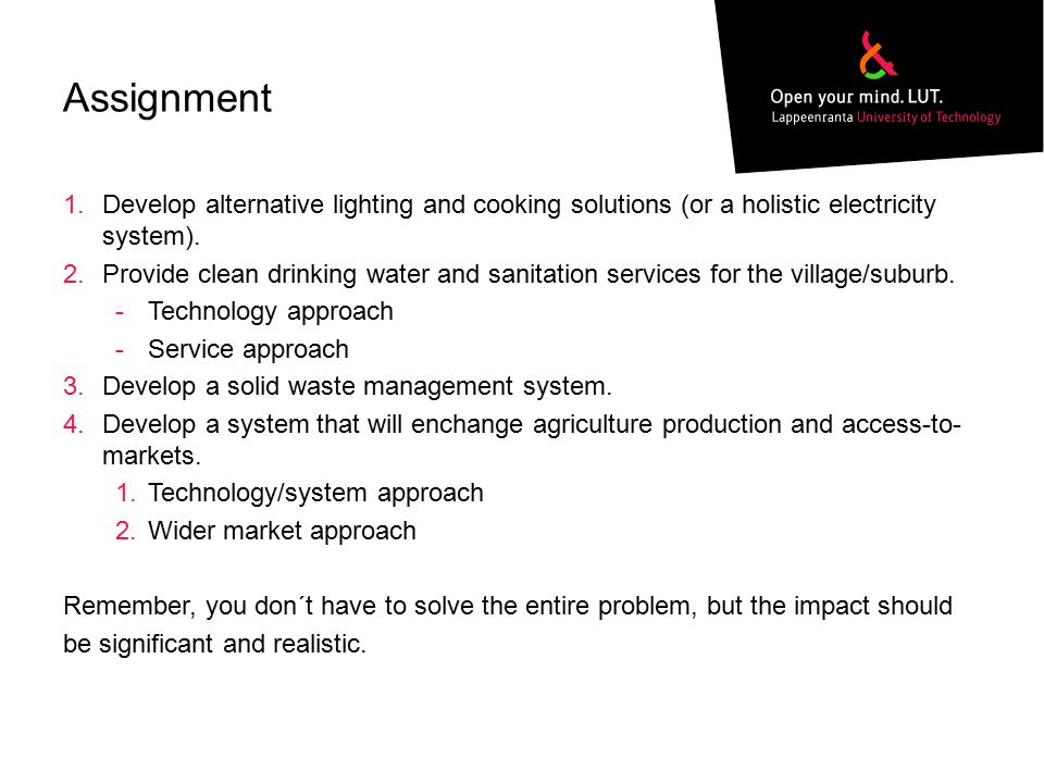 Assignment 1.Develop alternative lighting and cooking solutions (or a holistic electricity system). 2.Provide clean drinking water and sanitation serv