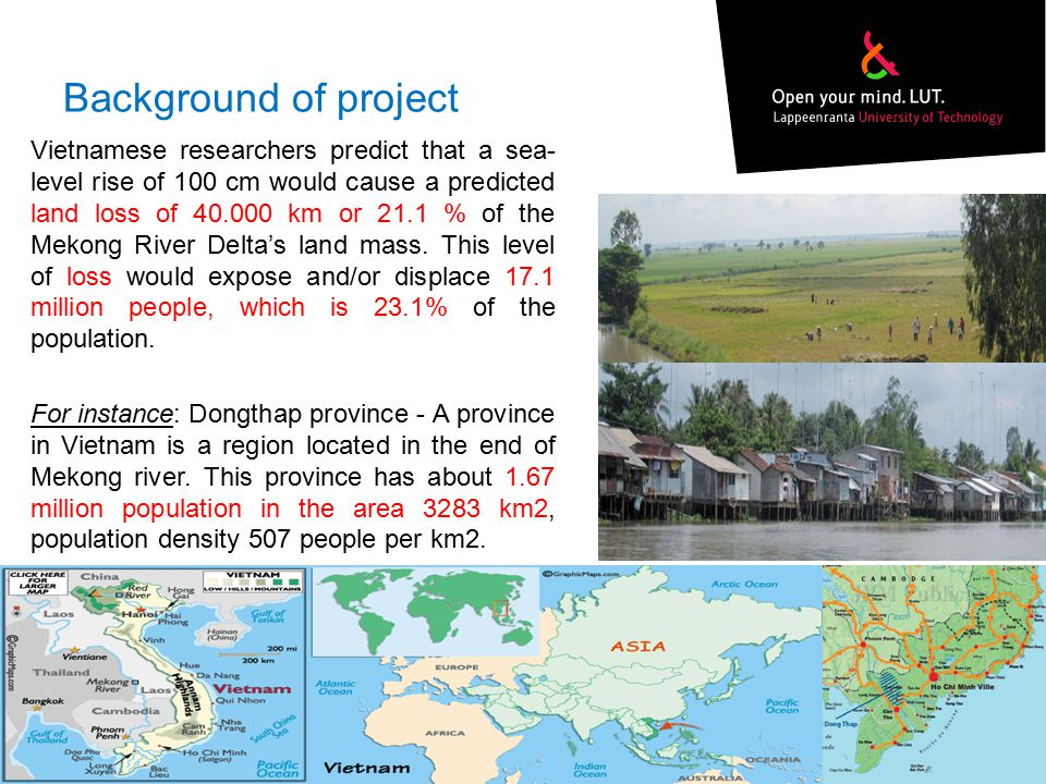 Background of project Vietnamese researchers predict that a sea- level rise of 100 cm would cause a predicted land loss of 40.000 km or 21.1 % of the