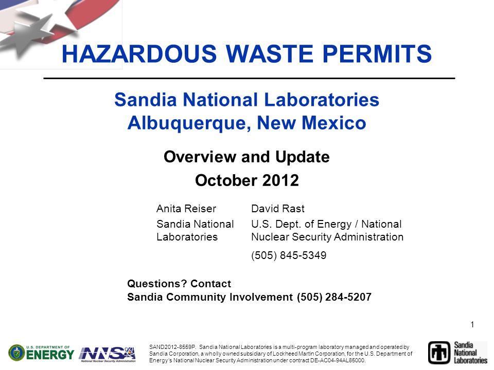 1 HAZARDOUS WASTE PERMITS Sandia National Laboratories Albuquerque, New Mexico Overview and Update October 2012 Anita ReiserDavid Rast Sandia National Laboratories U.S.
